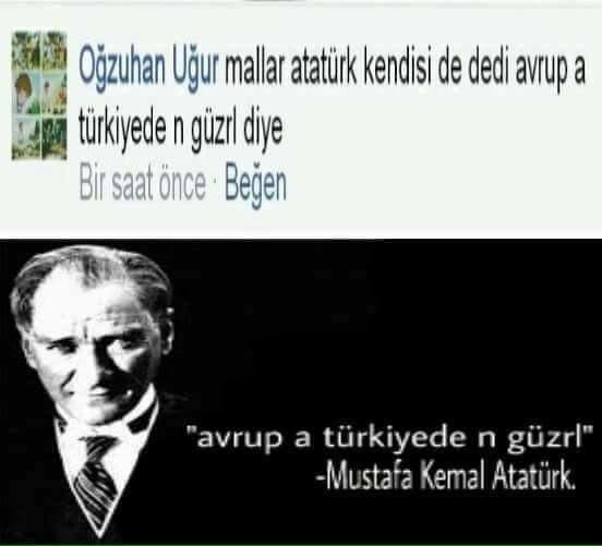"""""""avrup a turkiyed en guzrl"""" - bu sözü kesinlikle atatürk söylemiştir."""